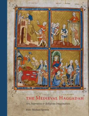 The Medieval Haggadah: Art, Narrative, and Religious Imagination 9780300156669