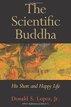 The Scientific Buddha: His Short and Happy Life 9780300159127