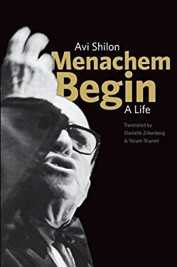 Menachem Begin: A Life 9780300162356