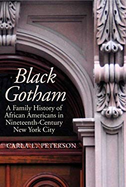Black Gotham: A Family History of African Americans in Nineteenth-Century New York City 9780300162554