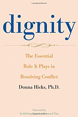 Dignity: The Essential Role It Plays in Resolving Conflict 9780300163926