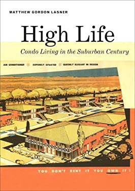 High Life: Condo Living in the Suburban Century 9780300164084