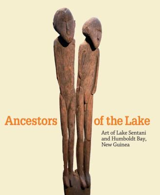 Ancestors of the Lake: Art of Lake Sentani and Humboldt Bay, New Guinea 9780300166101