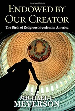 Endowed by Our Creator: The Birth of Religious Freedom in America 9780300166323