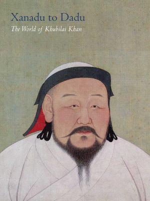 The World of Khubilai Khan: Chinese Art in the Yuan Dynasty 9780300166569