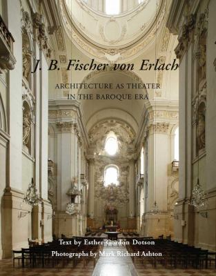 J. B. Fischer Von Erlach: Architecture as Theater in the Baroque Era 9780300166682