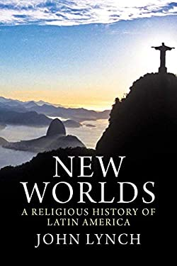 New Worlds: A Religious History of Latin America 9780300166804