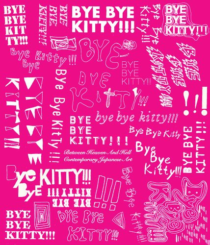 Bye Bye Kitty!!!: Between Heaven and Hell in Contemporary Japanese Art 9780300166903