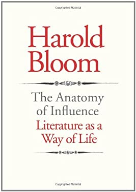 The Anatomy of Influence: Literature as a Way of Life 9780300167603