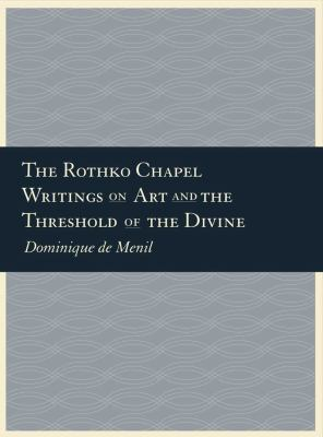 The Rothko Chapel: Writings on Art and the Threshold of the Divine 9780300167771
