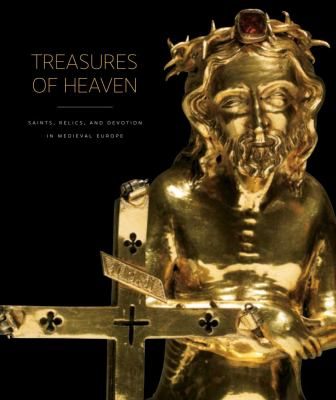 Treasures of Heaven: Saints, Relics, and Devotion in Medieval Europe 9780300168273