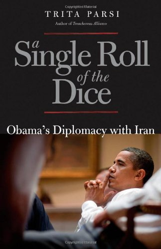 A Single Roll of the Dice: Obama's Diplomacy with Iran 9780300169362