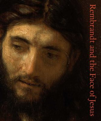 Rembrandt and the Face of Jesus 9780300169577