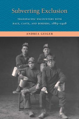 Subverting Exclusion: Transpacific Encounters with Race, Caste, and Borders, 1885-1928 9780300169638