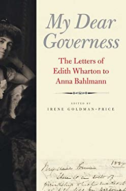 My Dear Governess: The Letters of Edith Wharton to Anna Bahlmann 9780300169898