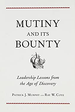 Mutiny and Its Bounty : Leadership Lessons from the Age of Discovery