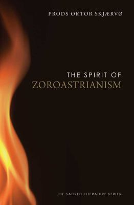 The Spirit of Zoroastrianism 9780300170351