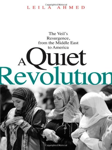 A Quiet Revolution: The Veil's Resurgence, from the Middle East to America 9780300170955