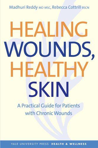 Healing Wounds, Healthy Skin: A Practical Guide for Patients with Chronic Wounds 9780300171006