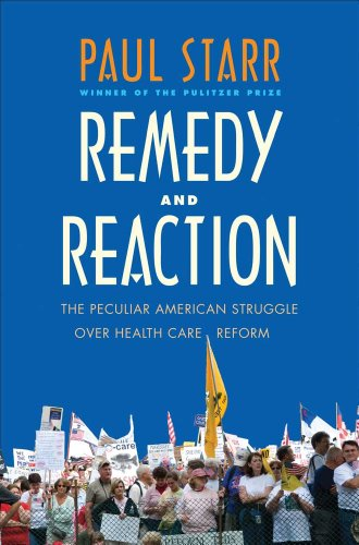 Remedy and Reaction: The Peculiar American Struggle Over Health Care Reform 9780300171099
