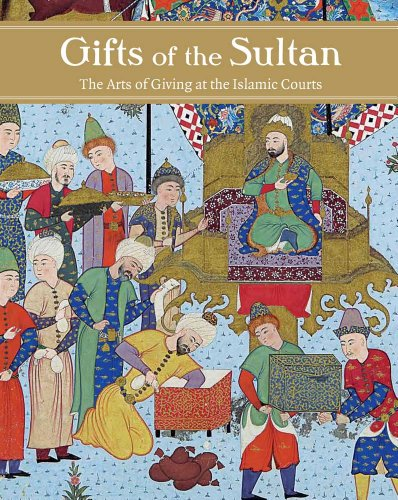 Gifts of the Sultan: The Arts of Giving at the Islamic Courts 9780300171105