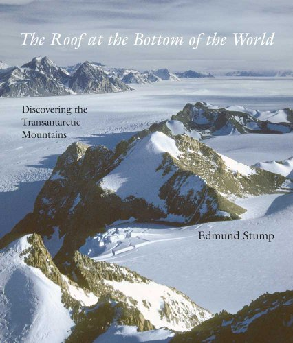 The Roof at the Bottom of the World: Discovering the Transantarctic Mountains 9780300171976