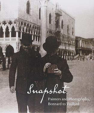 Snapshot: Painters and Photography, Bonnard to Vuillard 9780300172362