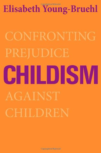 Childism: Confronting Prejudice Against Children 9780300173116