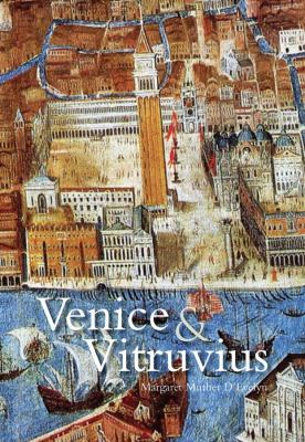Venice and Vitruvius: Reading Venice with Daniele Barbaro and Andrea Palladio 9780300174519