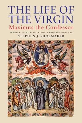 The Life of the Virgin: Maximus the Confessor 9780300175042