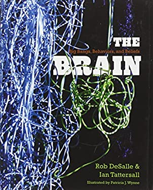 The Brain: Big Bangs, Behaviors, and Beliefs 9780300175226