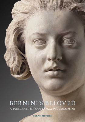 Bernini's Beloved: A Portrait of Costanza Piccolomini 9780300175271