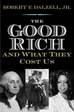 The Good Rich and What They Cost Us 9780300175592