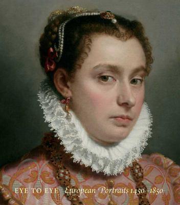 Eye to Eye: European Portraits 1450-1850 9780300175646