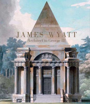 James Wyatt, 1746-1813: Architect to George III 9780300176902