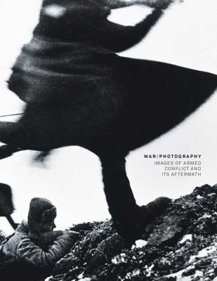 War/Photography: Images of Armed Conflict and Its Aftermath 9780300177381