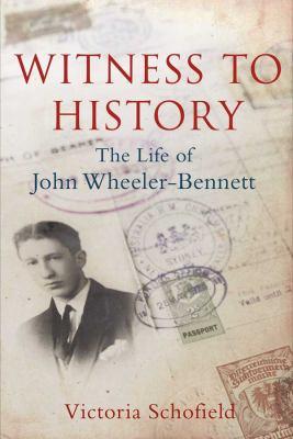 Witness to History: The Life of John Wheeler-Bennett 9780300179019