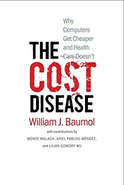 The Cost Disease: Why Computers Get Cheaper and Health Care Doesn't 9780300179286