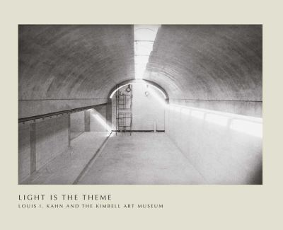 Light Is the Theme: Louis I. Kahn and the Kimbell Art Museum 9780300179408