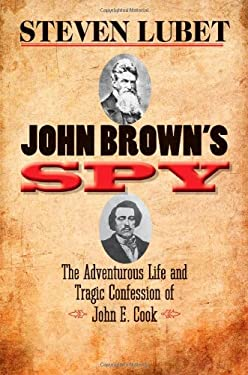 John Brown's Spy: The Adventurous Life and Tragic Confession of John E. Cook 9780300180497