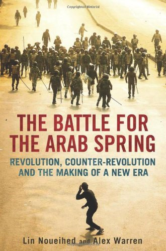 The Battle for the Arab Spring: Revolution, Counter-Revolution and the Making of a New Era 9780300180862