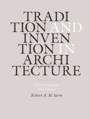 Tradition and Invention in Architecture: Conversations and Essays 9780300181159