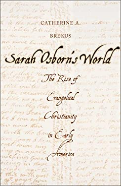 Sarah Osborn's World: The Rise of Evangelical Christianity in Early America 9780300182903