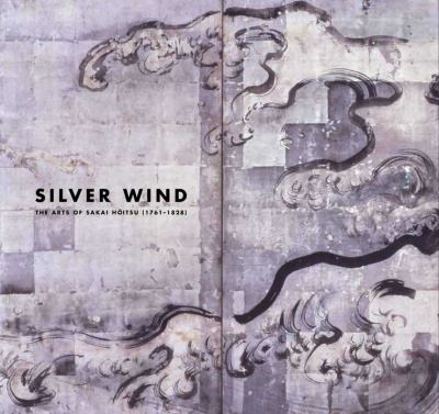 Silver Wind: The Arts of Sakai Hoitsu (1761-1828) 9780300183139