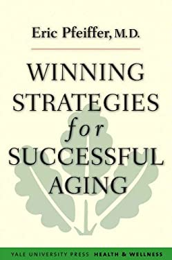 Winning Strategies for Successful Aging 9780300184020