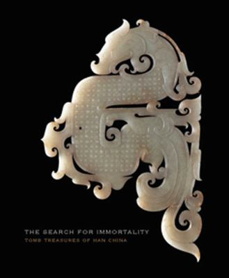 The Search for Immortality: Tomb Treasures of Han China 9780300184341