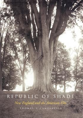 Republic of Shade: New England and the American ELM 9780300184471