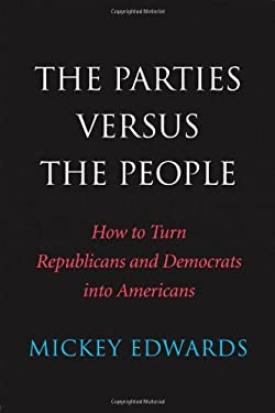 The Parties Versus the People: How to Turn Republicans and Democrats Into Americans 9780300184563
