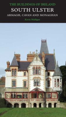 South Ulster, the Counties of Armagh, Cavan, and Monaghan: The Buildings of Ireland