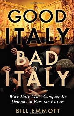 Good Italy, Bad Italy: Why Italy Must Conquer Its Demons to Face the Future 9780300186307